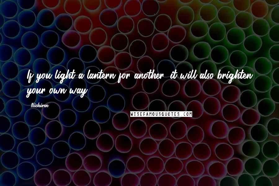 Nichiren quotes: If you light a lantern for another, it will also brighten your own way