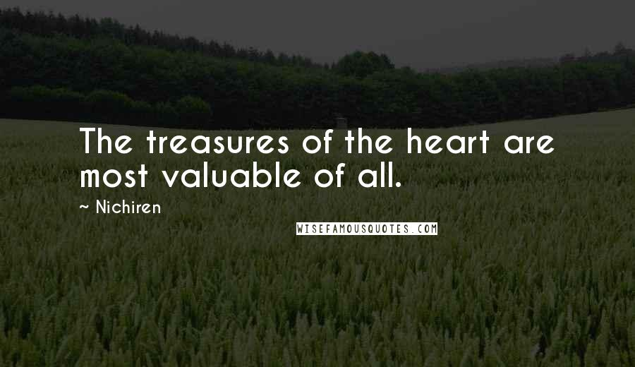 Nichiren quotes: The treasures of the heart are most valuable of all.