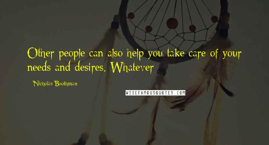 Nicholas Boothman quotes: Other people can also help you take care of your needs and desires. Whatever