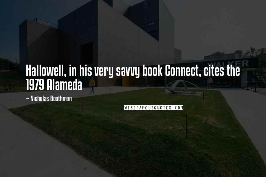 Nicholas Boothman quotes: Hallowell, in his very savvy book Connect, cites the 1979 Alameda
