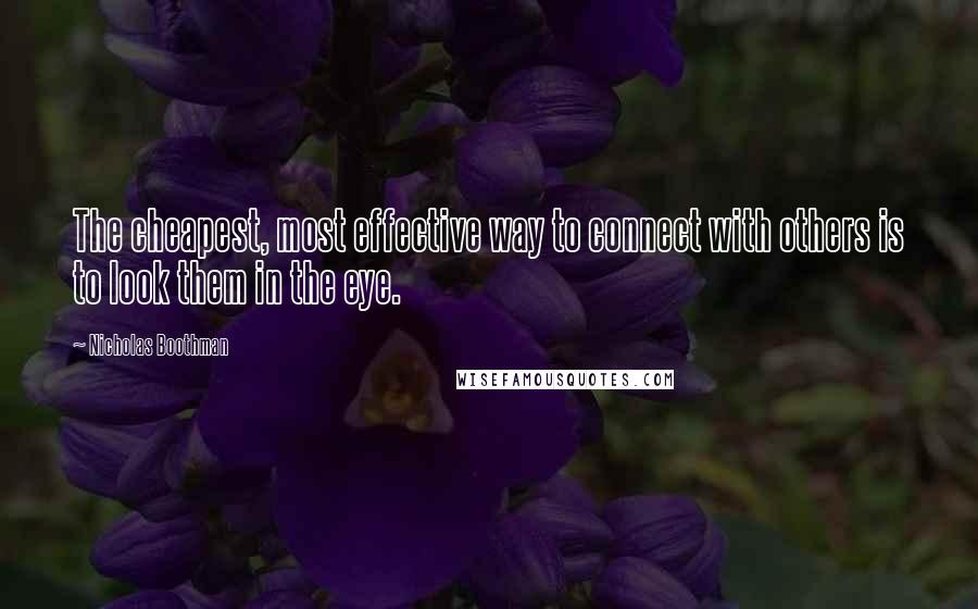 Nicholas Boothman quotes: The cheapest, most effective way to connect with others is to look them in the eye.