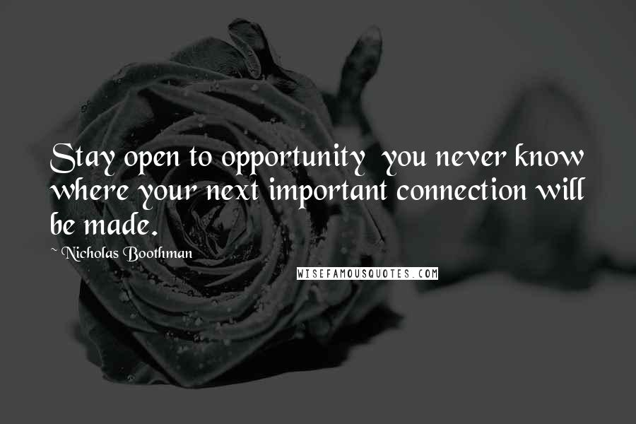 Nicholas Boothman quotes: Stay open to opportunity you never know where your next important connection will be made.