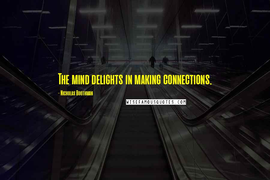 Nicholas Boothman quotes: The mind delights in making connections.