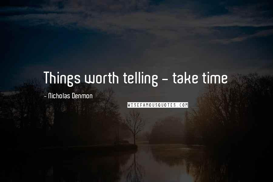 Nicholas Denmon quotes: Things worth telling - take time