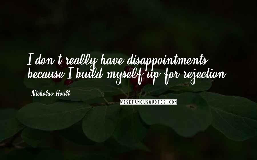 Nicholas Hoult quotes: I don't really have disappointments, because I build myself up for rejection.
