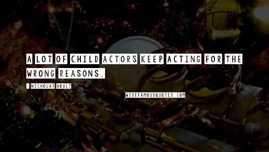 Nicholas Hoult quotes: A lot of child actors keep acting for the wrong reasons.