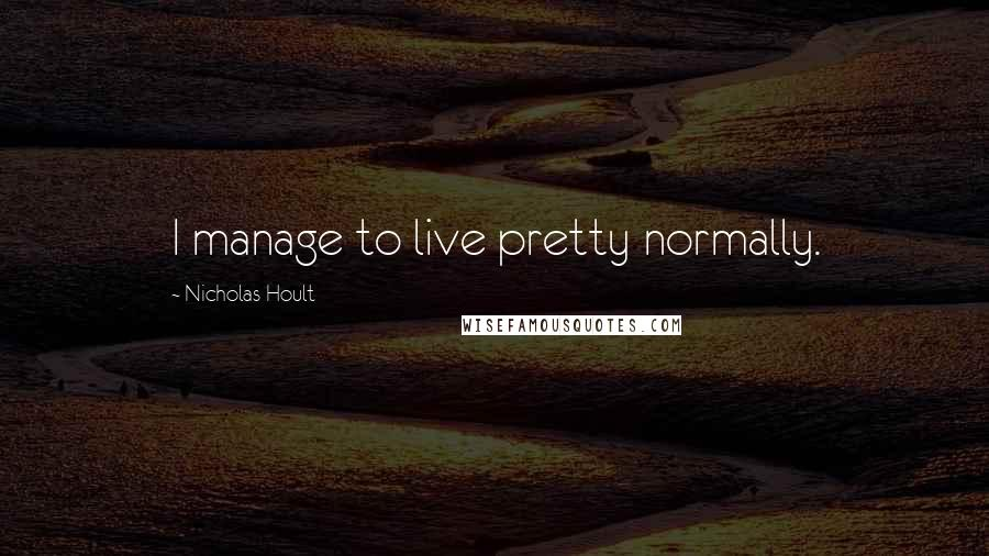 Nicholas Hoult quotes: I manage to live pretty normally.