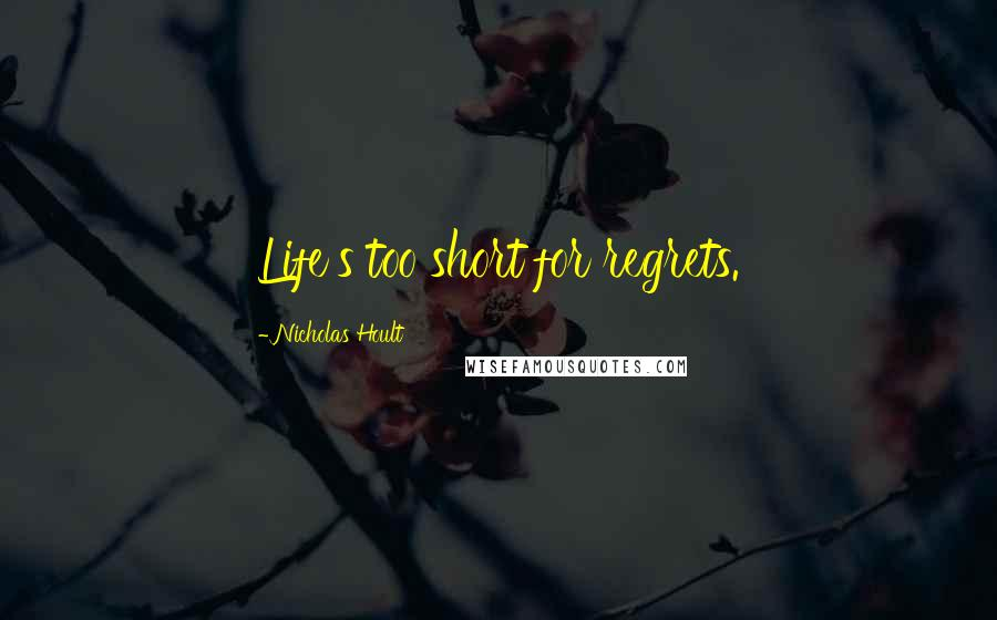 Nicholas Hoult quotes: Life's too short for regrets.