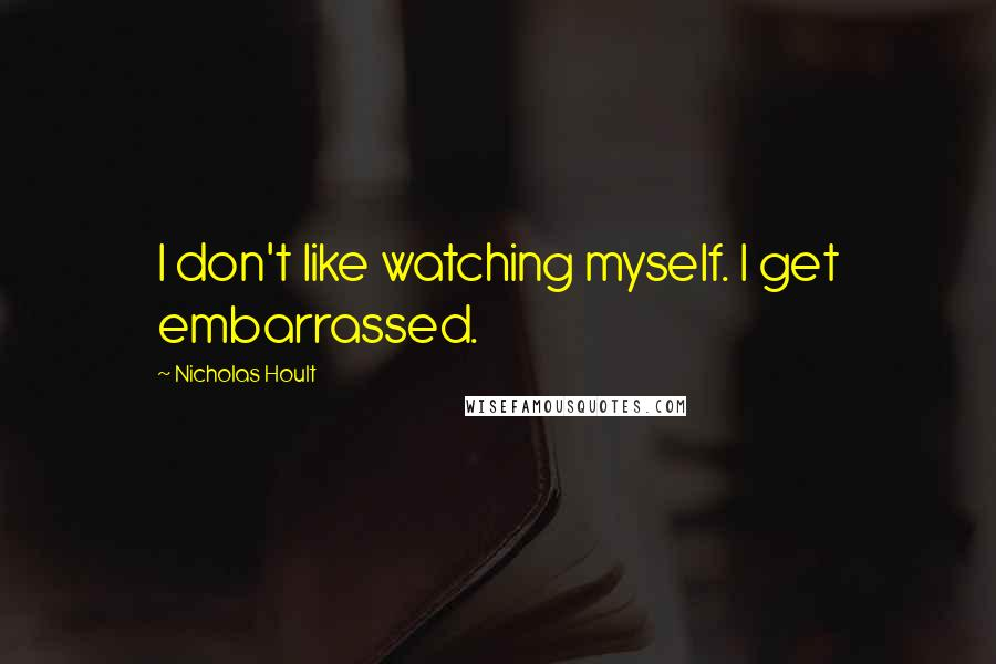 Nicholas Hoult quotes: I don't like watching myself. I get embarrassed.