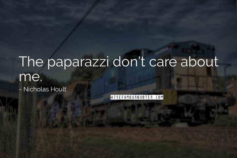 Nicholas Hoult quotes: The paparazzi don't care about me.