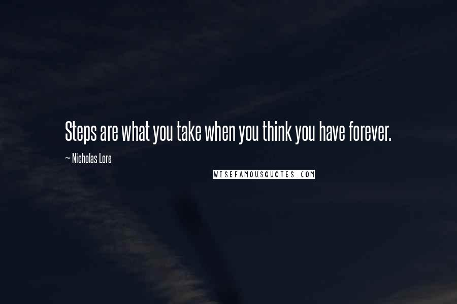 Nicholas Lore quotes: Steps are what you take when you think you have forever.