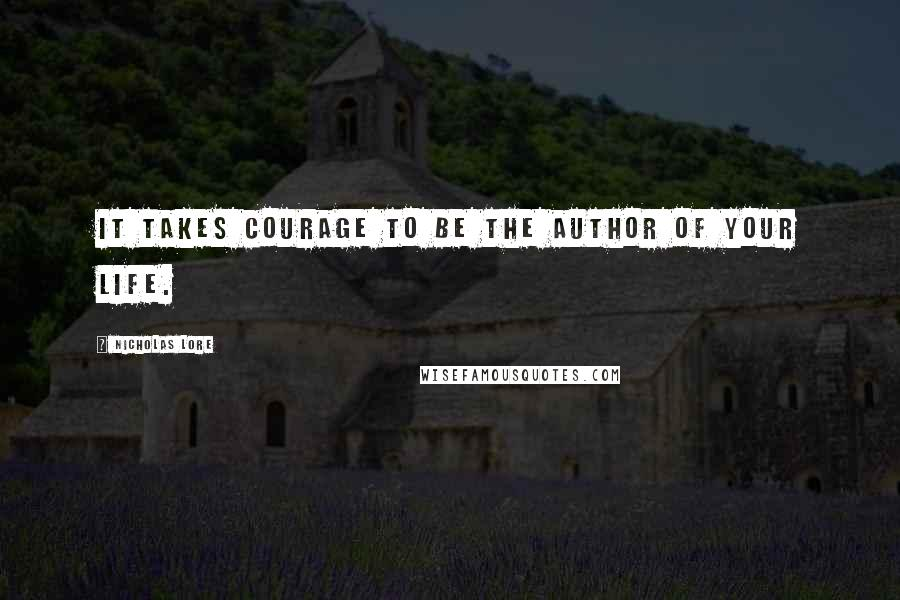 Nicholas Lore quotes: It takes courage to be the author of your life.