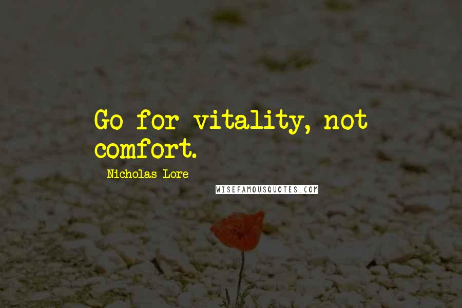 Nicholas Lore quotes: Go for vitality, not comfort.