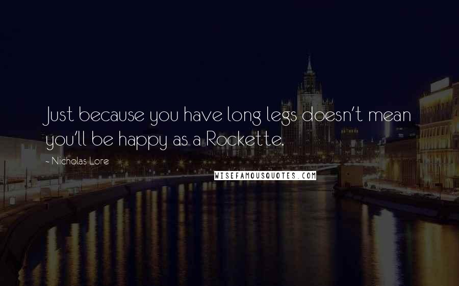 Nicholas Lore quotes: Just because you have long legs doesn't mean you'll be happy as a Rockette.