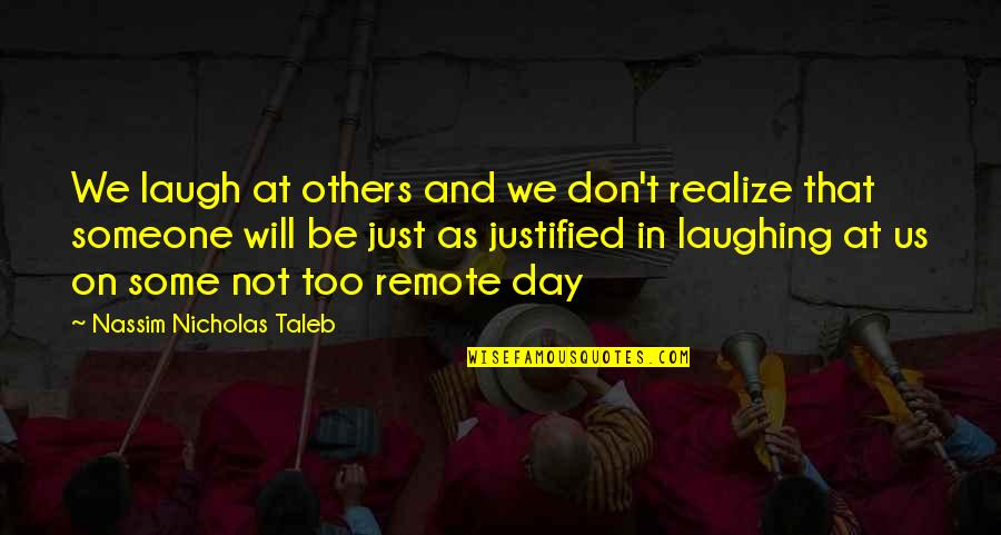 Nicholas O'flaherty Quotes By Nassim Nicholas Taleb: We laugh at others and we don't realize