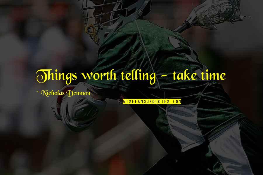 Nicholas O'flaherty Quotes By Nicholas Denmon: Things worth telling - take time