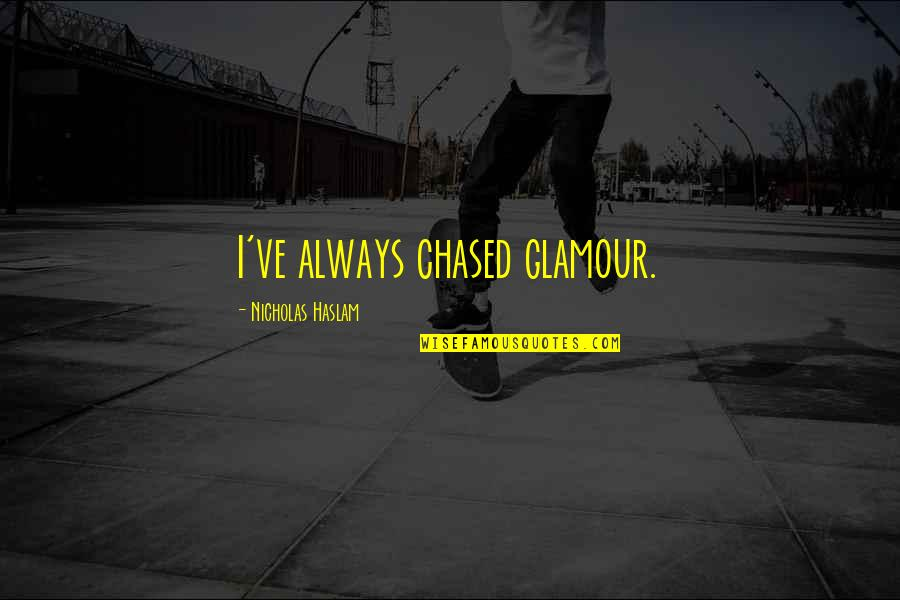 Nicholas O'flaherty Quotes By Nicholas Haslam: I've always chased glamour.