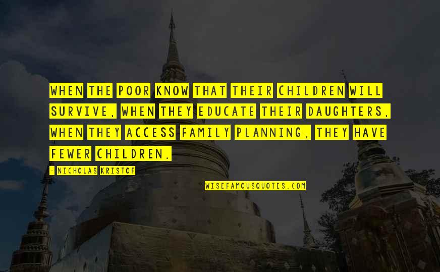 Nicholas O'flaherty Quotes By Nicholas Kristof: When the poor know that their children will