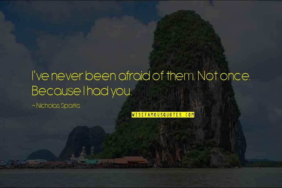Nicholas O'flaherty Quotes By Nicholas Sparks: I've never been afraid of them. Not once.