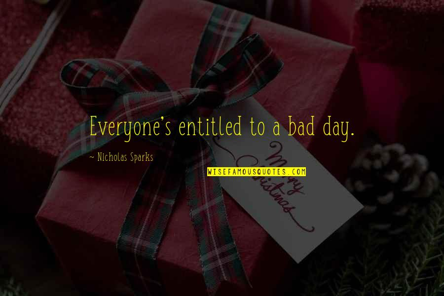 Nicholas O'flaherty Quotes By Nicholas Sparks: Everyone's entitled to a bad day.