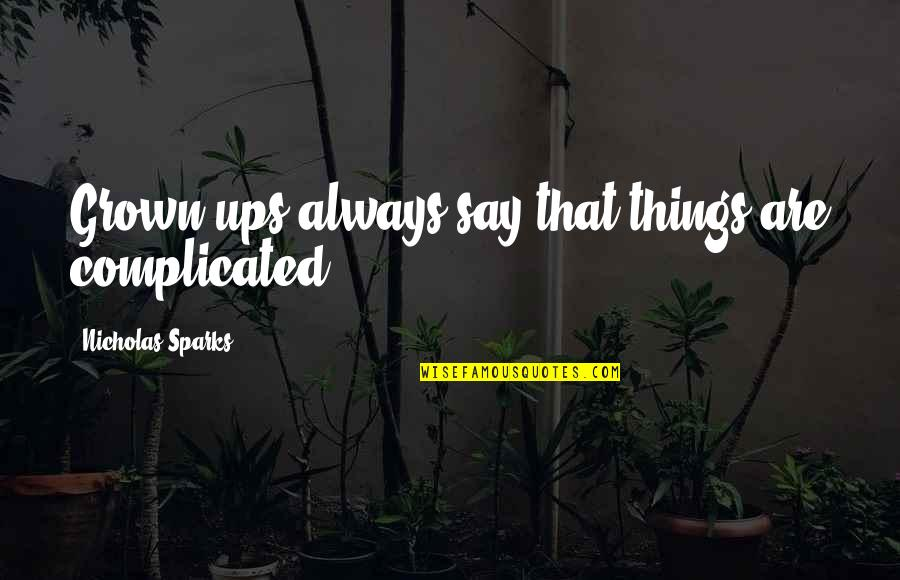 Nicholas O'flaherty Quotes By Nicholas Sparks: Grown-ups always say that things are complicated.