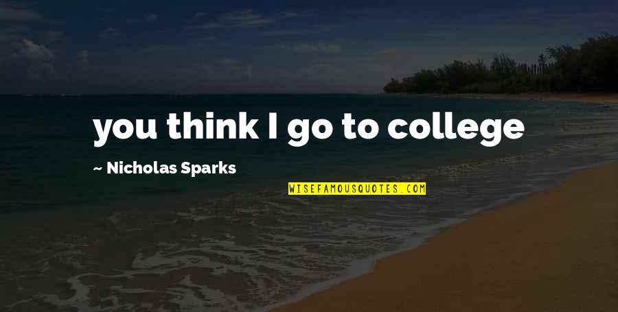 Nicholas O'flaherty Quotes By Nicholas Sparks: you think I go to college