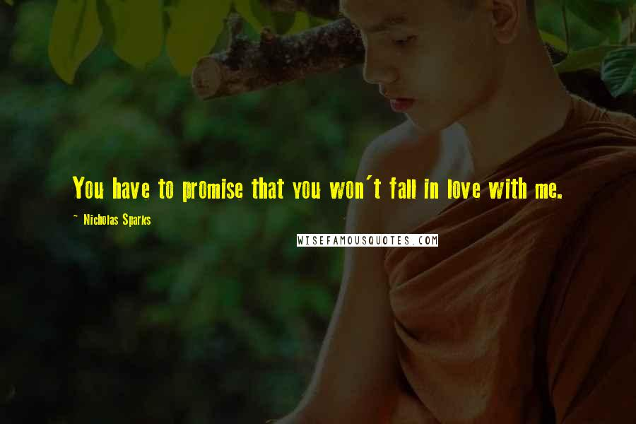 Nicholas Sparks quotes: You have to promise that you won't fall in love with me.
