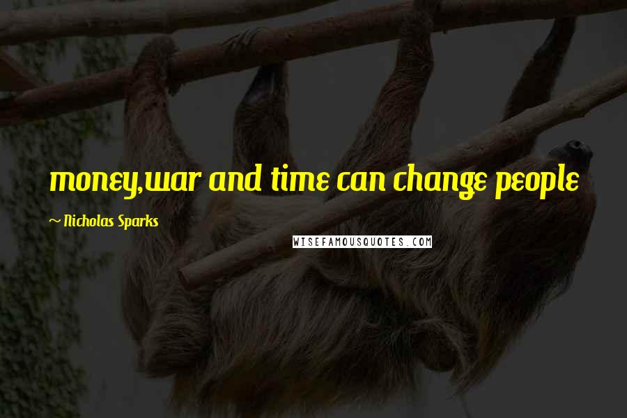 Nicholas Sparks quotes: money,war and time can change people