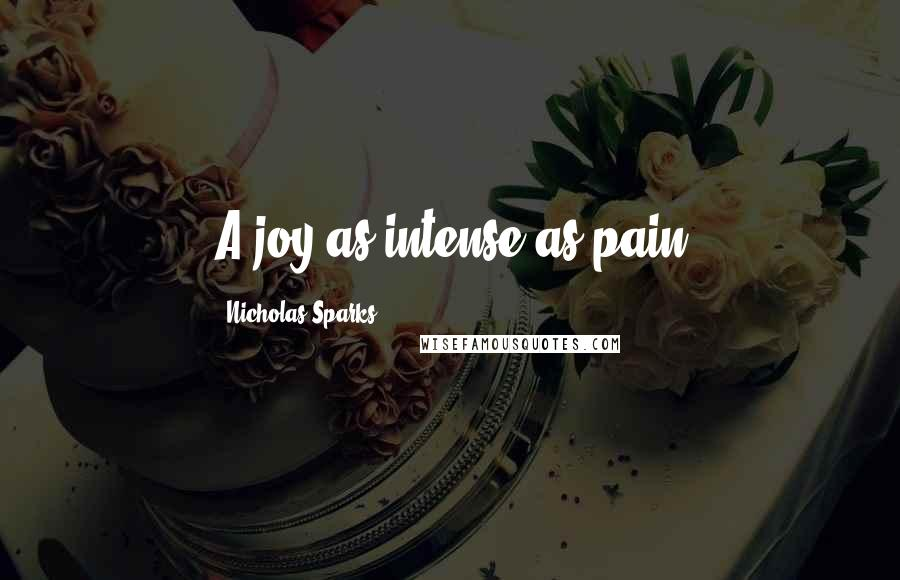 Nicholas Sparks quotes: A joy as intense as pain