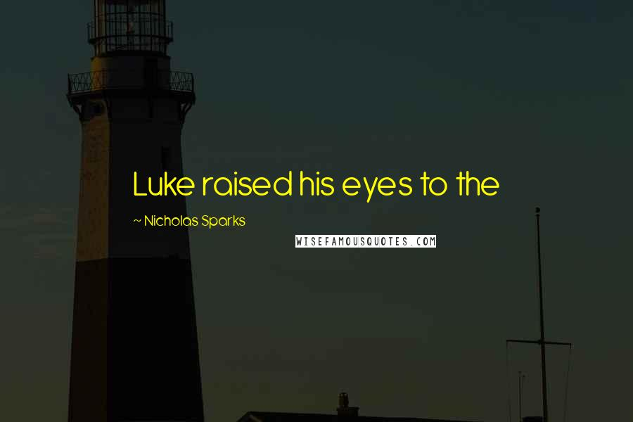 Nicholas Sparks quotes: Luke raised his eyes to the