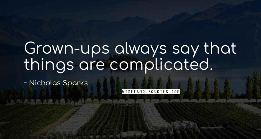 Nicholas Sparks quotes: Grown-ups always say that things are complicated.