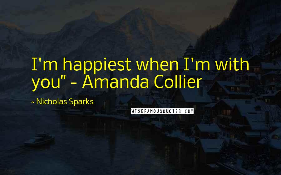 "Nicholas Sparks quotes: I'm happiest when I'm with you"" - Amanda Collier"