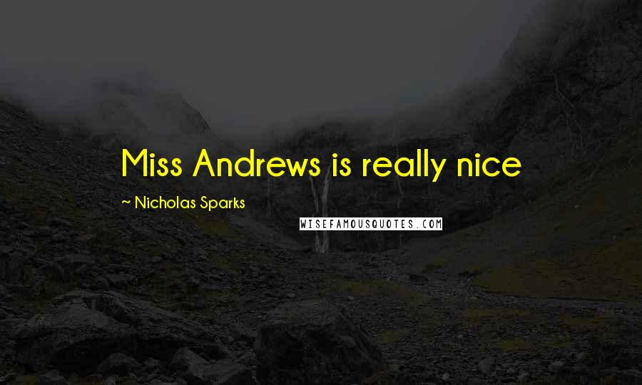 Nicholas Sparks quotes: Miss Andrews is really nice