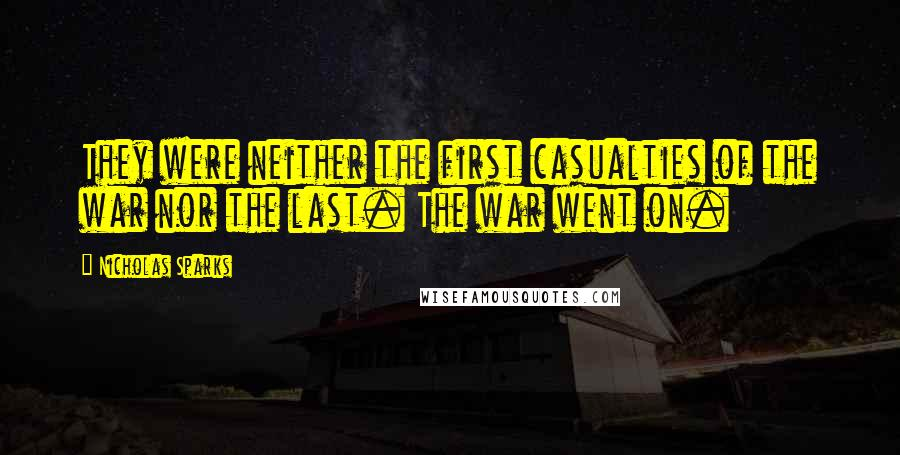 Nicholas Sparks quotes: They were neither the first casualties of the war nor the last. The war went on.