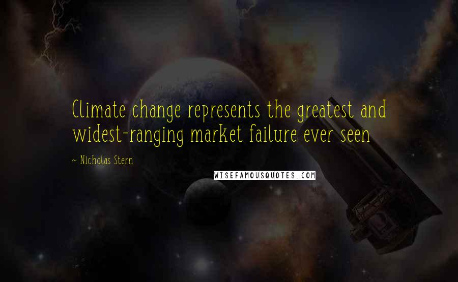Nicholas Stern quotes: Climate change represents the greatest and widest-ranging market failure ever seen