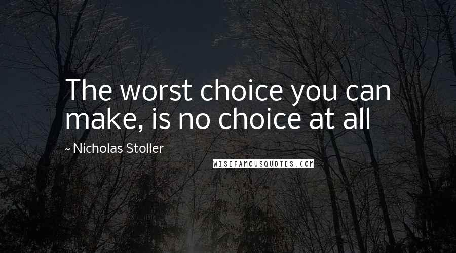 Nicholas Stoller quotes: The worst choice you can make, is no choice at all