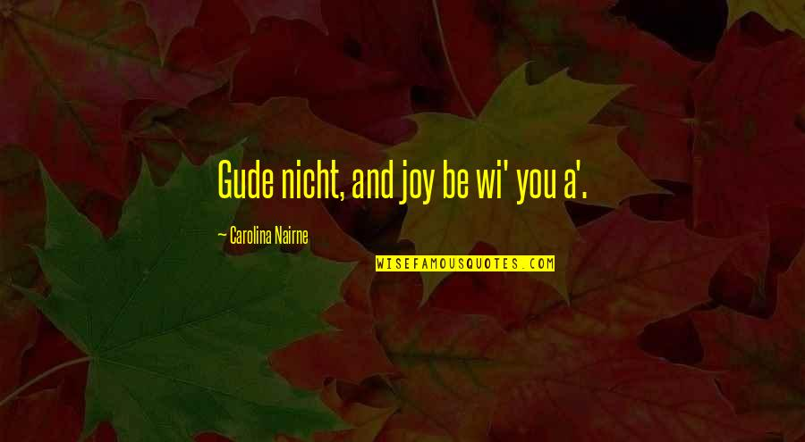 Nicht Quotes By Carolina Nairne: Gude nicht, and joy be wi' you a'.