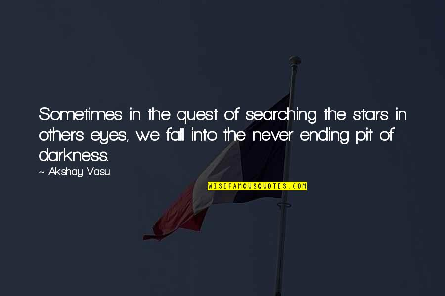 Nick And Offred Quotes By Akshay Vasu: Sometimes in the quest of searching the stars