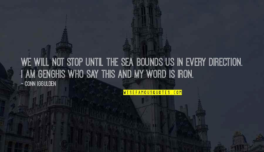 Nick And Offred Quotes By Conn Iggulden: We will not stop until the sea bounds