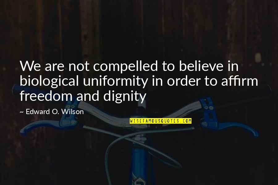 Nick And Offred Quotes By Edward O. Wilson: We are not compelled to believe in biological