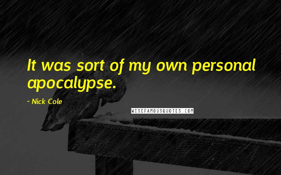 Nick Cole quotes: It was sort of my own personal apocalypse.