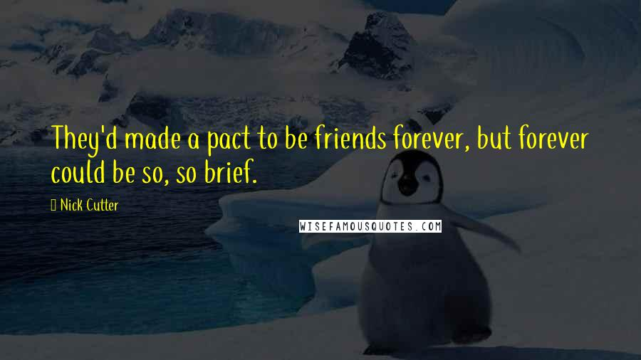 Nick Cutter quotes: They'd made a pact to be friends forever, but forever could be so, so brief.
