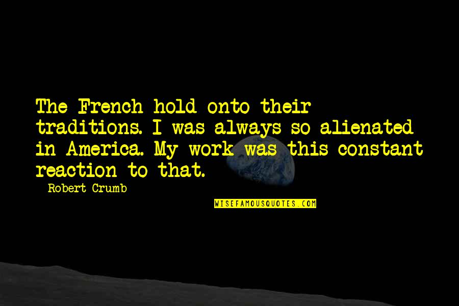 Nick Dunne Quotes By Robert Crumb: The French hold onto their traditions. I was