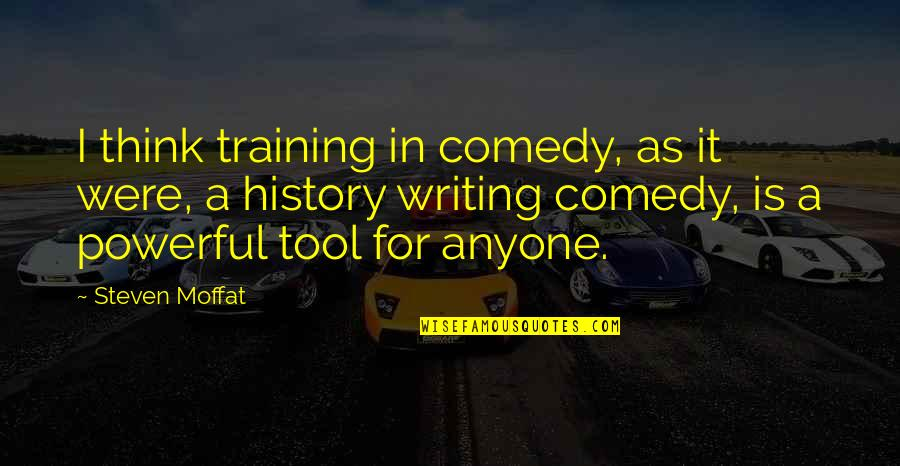 Nick Dunne Quotes By Steven Moffat: I think training in comedy, as it were,