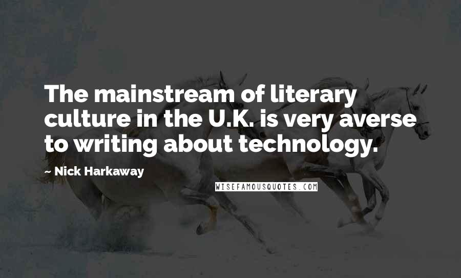 Nick Harkaway quotes: The mainstream of literary culture in the U.K. is very averse to writing about technology.