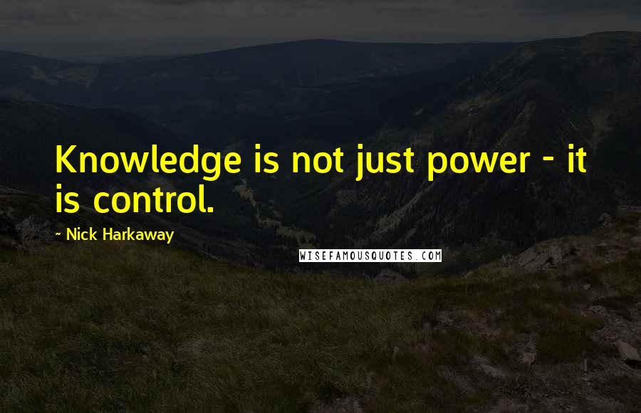 Nick Harkaway quotes: Knowledge is not just power - it is control.