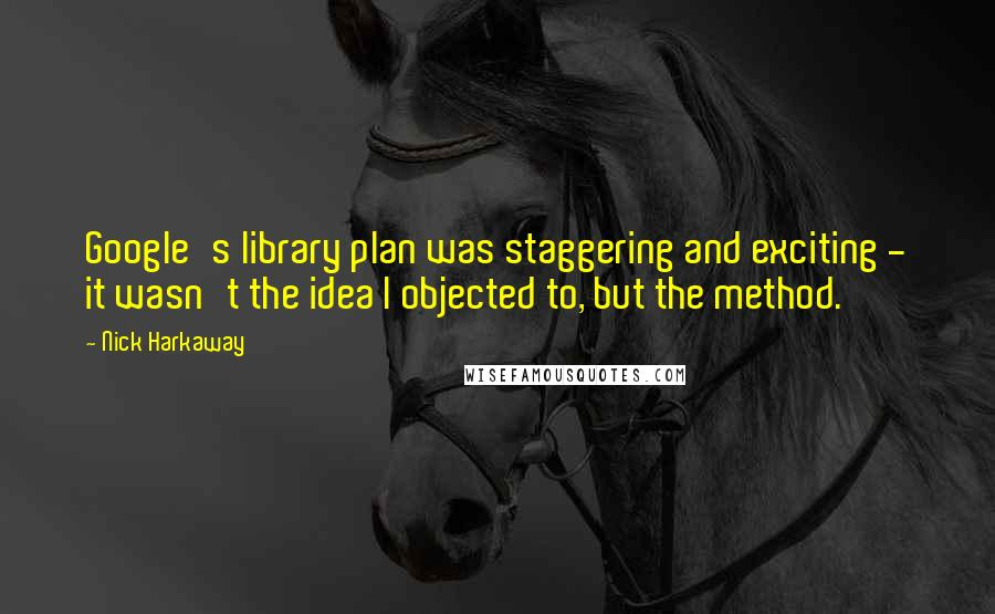 Nick Harkaway quotes: Google's library plan was staggering and exciting - it wasn't the idea I objected to, but the method.