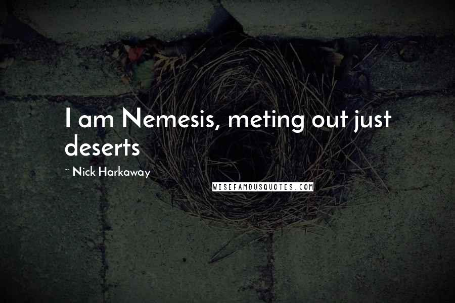Nick Harkaway quotes: I am Nemesis, meting out just deserts