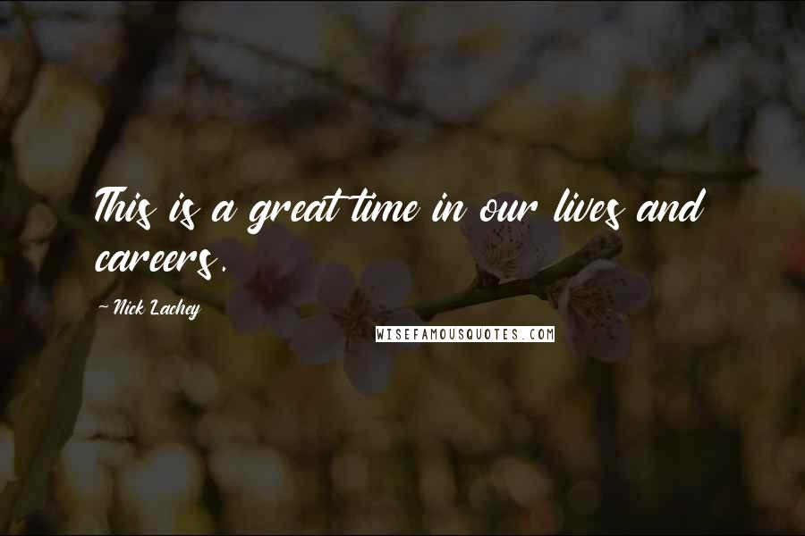 Nick Lachey quotes: This is a great time in our lives and careers.