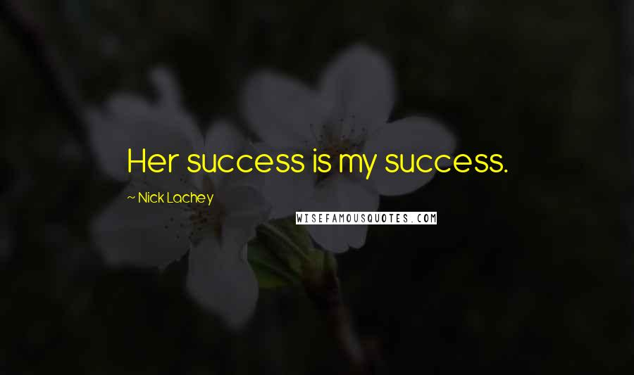 Nick Lachey quotes: Her success is my success.